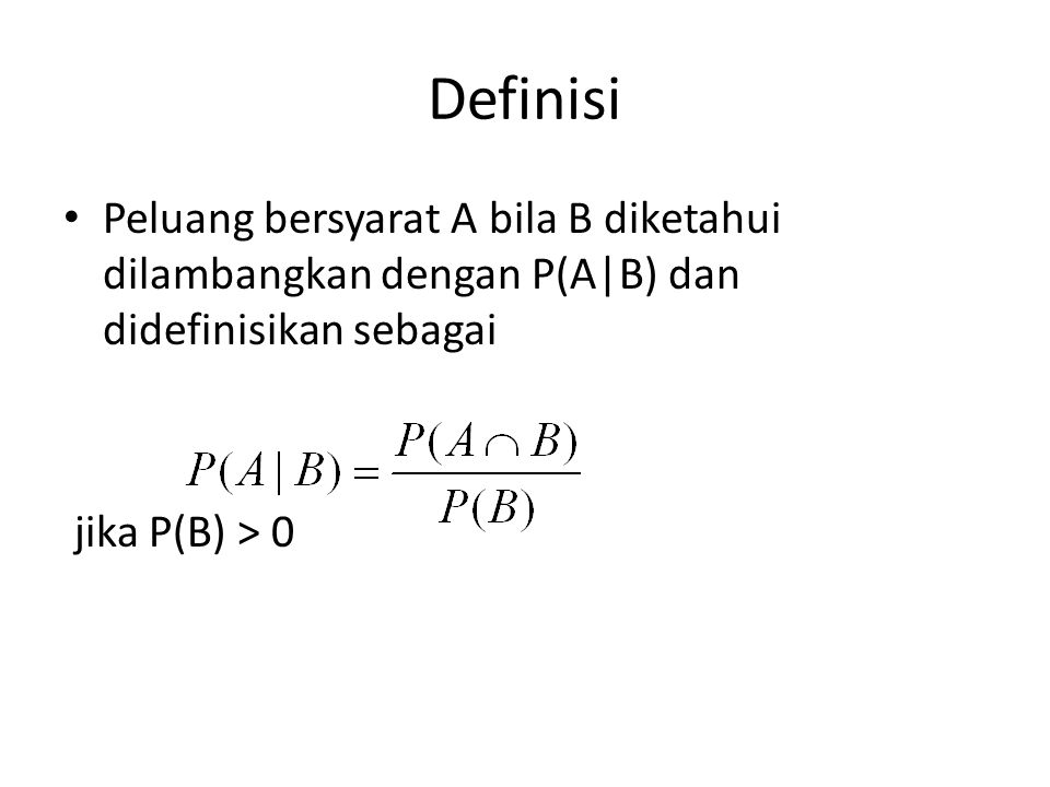 Definisi Peluang bersyarat A bila B diketahui dilambangkan dengan P(A|B) dan didefinisikan sebagai.