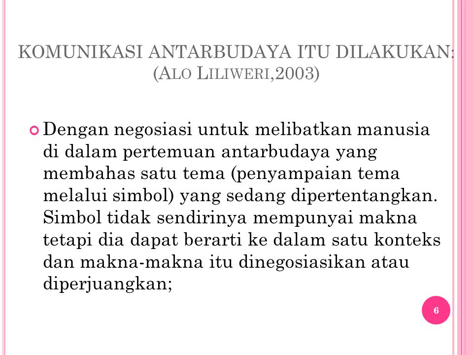KOMUNIKASI ANTARBUDAYA ITU DILAKUKAN: (Alo Liliweri,2003)