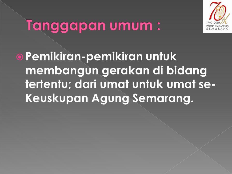 Tanggapan umum : Pemikiran-pemikiran untuk membangun gerakan di bidang tertentu; dari umat untuk umat se- Keuskupan Agung Semarang.
