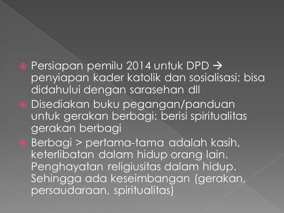Persiapan pemilu 2014 untuk DPD  penyiapan kader katolik dan sosialisasi; bisa didahului dengan sarasehan dll