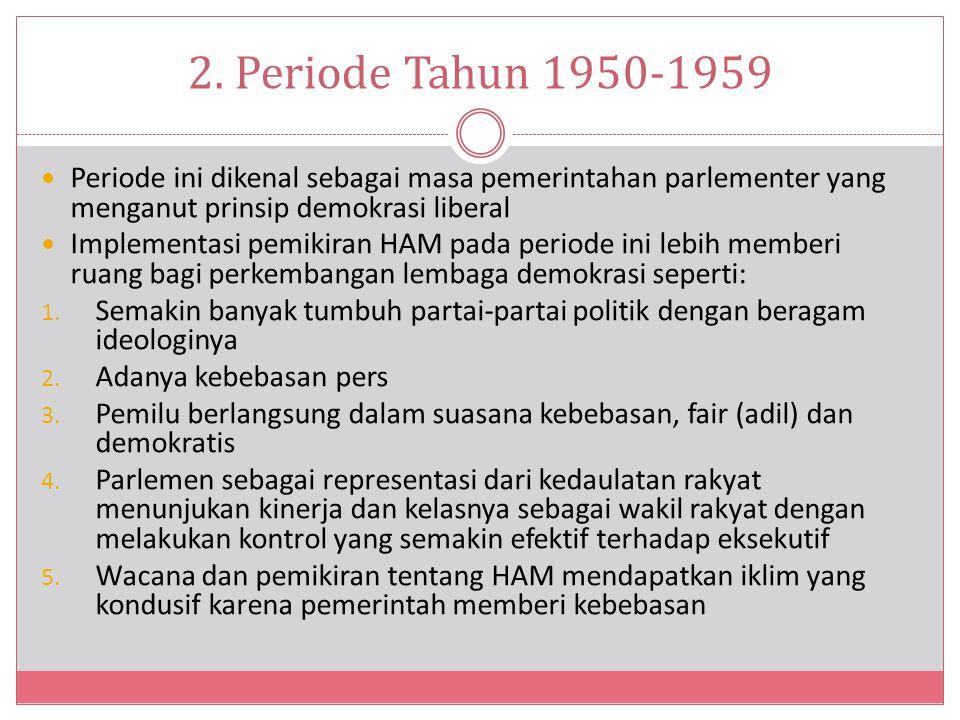 2. Periode Tahun 1950-1959 Periode ini dikenal sebagai masa pemerintahan parlementer yang menganut prinsip demokrasi liberal.