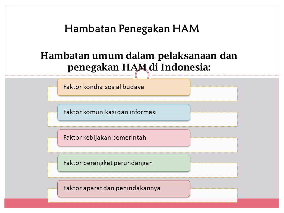 Hambatan umum dalam pelaksanaan dan penegakan HAM di Indonesia: