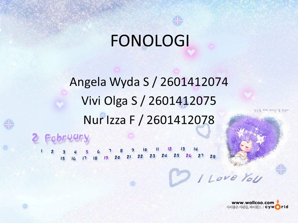 FONOLOGI Angela Wyda S / 2601412074 Vivi Olga S / 2601412075