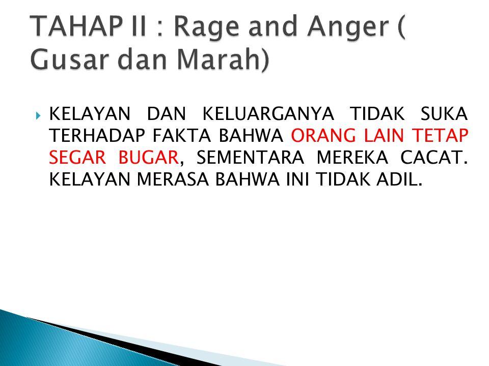 TAHAP II : Rage and Anger ( Gusar dan Marah)