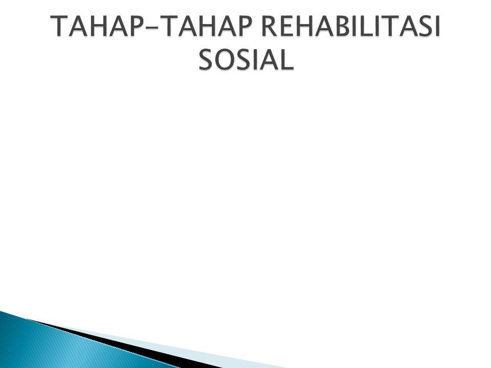 TAHAP-TAHAP REHABILITASI SOSIAL