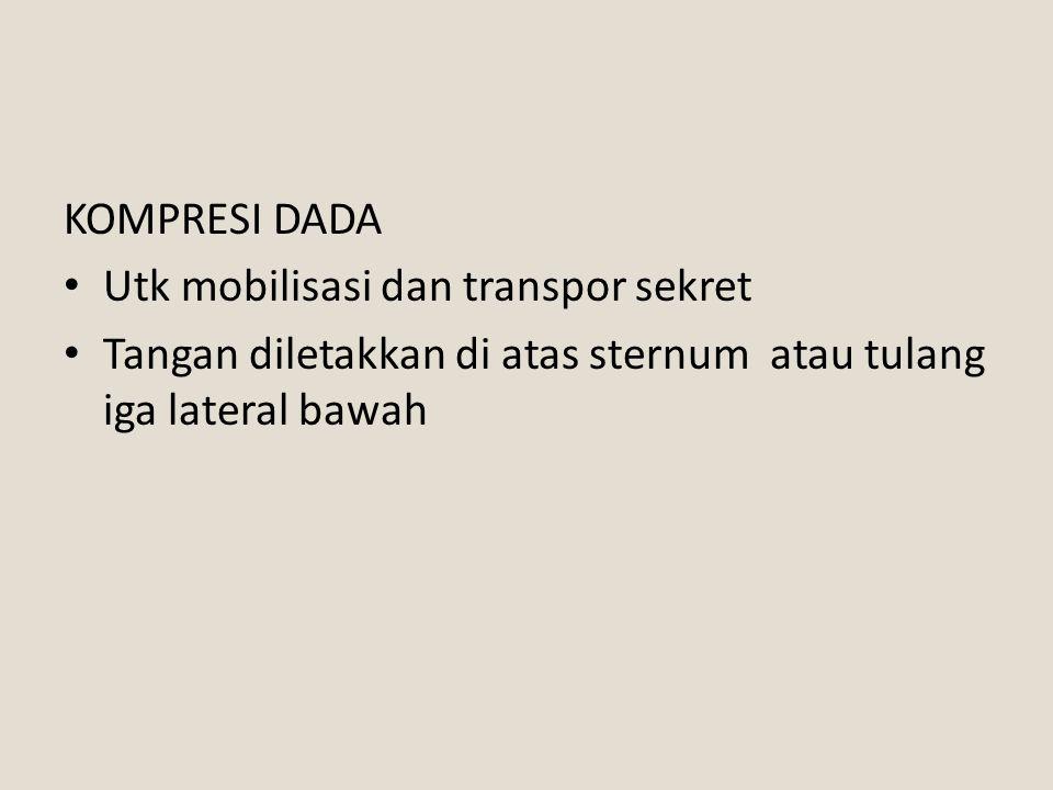 KOMPRESI DADA Utk mobilisasi dan transpor sekret.