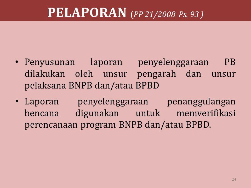PELAPORAN (PP 21/2008 Ps. 93 ) Penyusunan laporan penyelenggaraan PB dilakukan oleh unsur pengarah dan unsur pelaksana BNPB dan/atau BPBD.