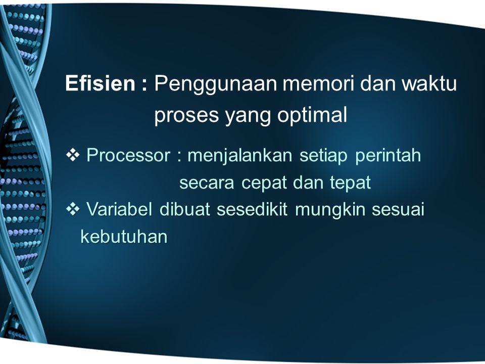 Efisien : Penggunaan memori dan waktu proses yang optimal