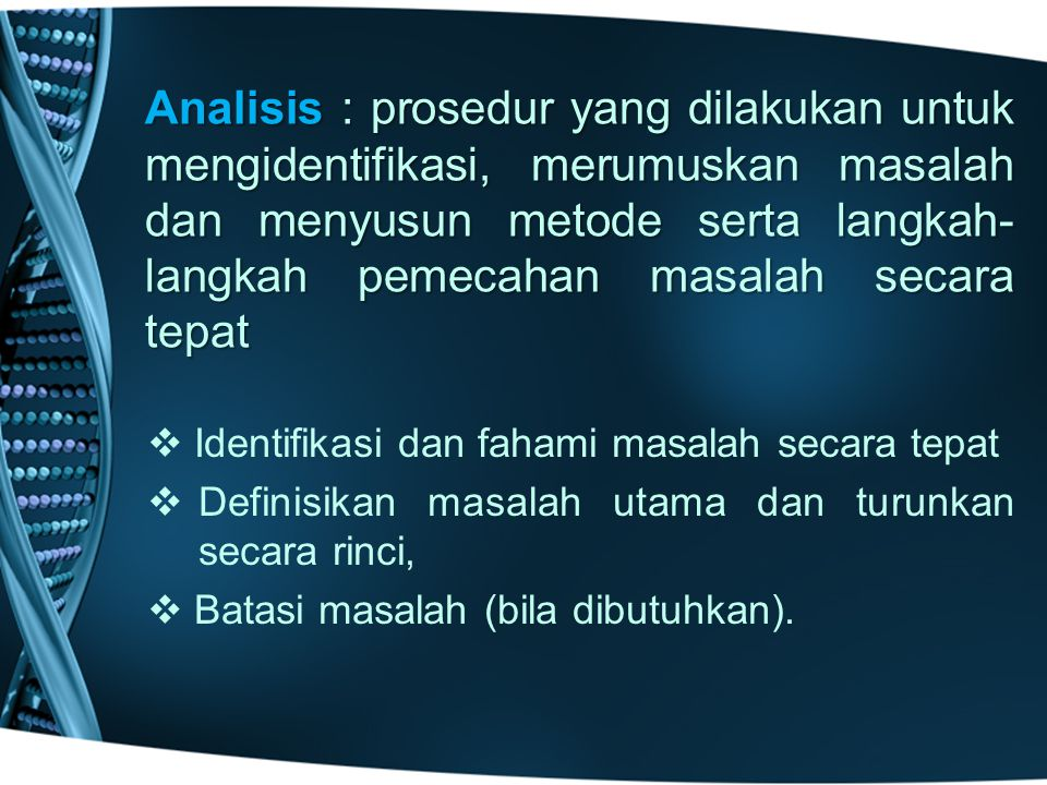 Analisis : prosedur yang dilakukan untuk mengidentifikasi, merumuskan masalah dan menyusun metode serta langkah-langkah pemecahan masalah secara tepat