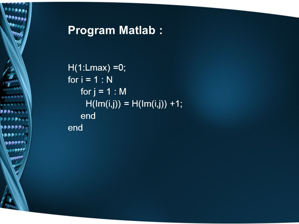 Program Matlab : H(1:Lmax) =0; for i = 1 : N for j = 1 : M