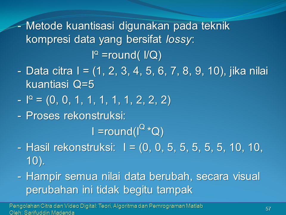Hasil rekonstruksi: I = (0, 0, 5, 5, 5, 5, 5, 10, 10, 10).