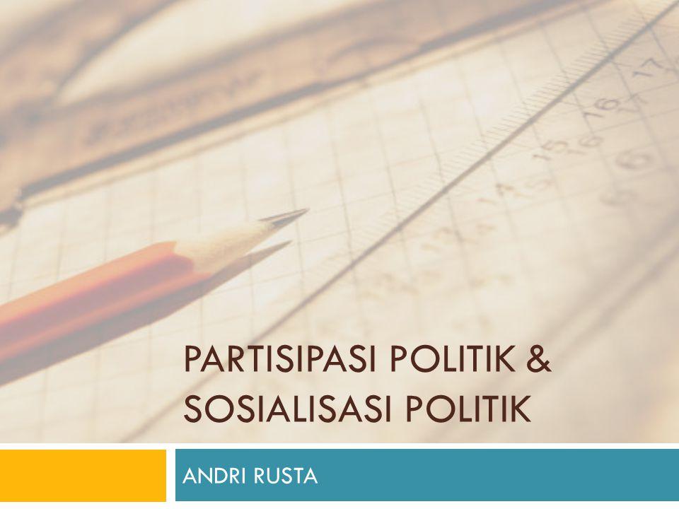 PARTISIPASI POLITIK & SOSIALISASI POLITIK