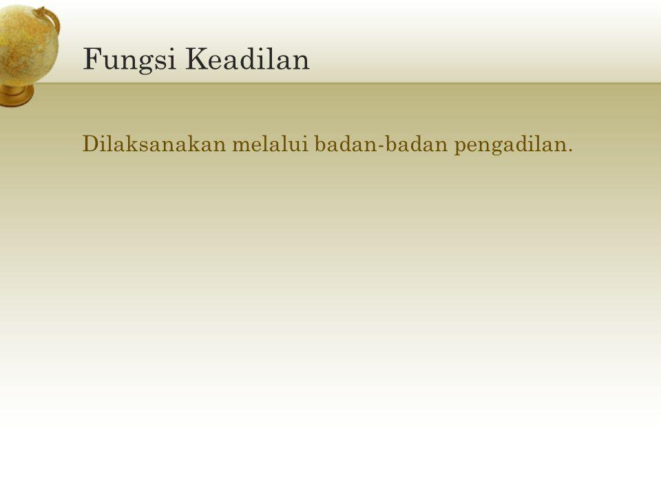Fungsi Keadilan Dilaksanakan melalui badan-badan pengadilan.
