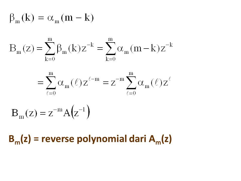 Bm(z) = reverse polynomial dari Am(z)