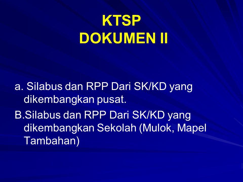 KTSP DOKUMEN II a. Silabus dan RPP Dari SK/KD yang dikembangkan pusat.