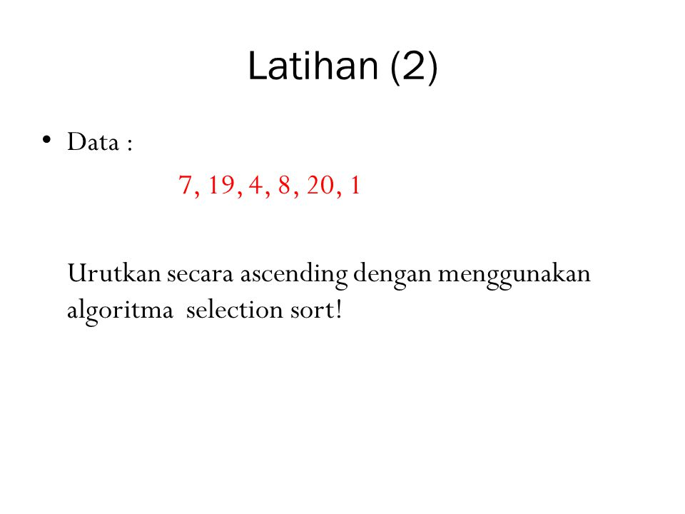 Latihan (2) Data : 7, 19, 4, 8, 20, 1.