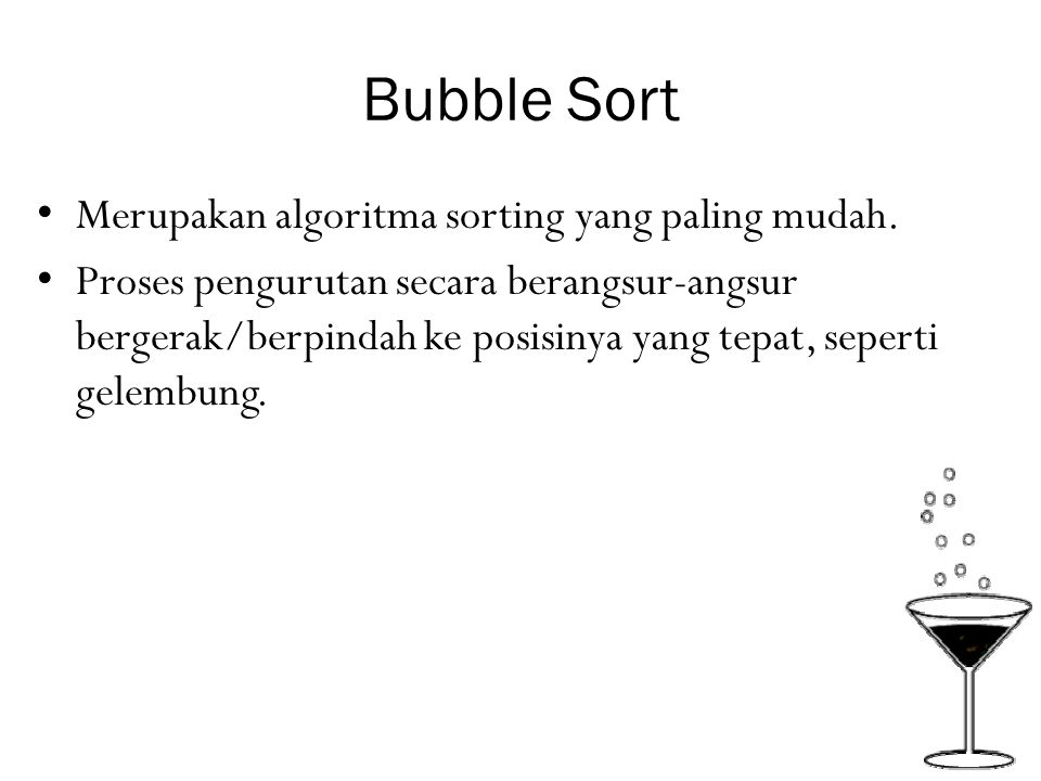 Bubble Sort Merupakan algoritma sorting yang paling mudah.
