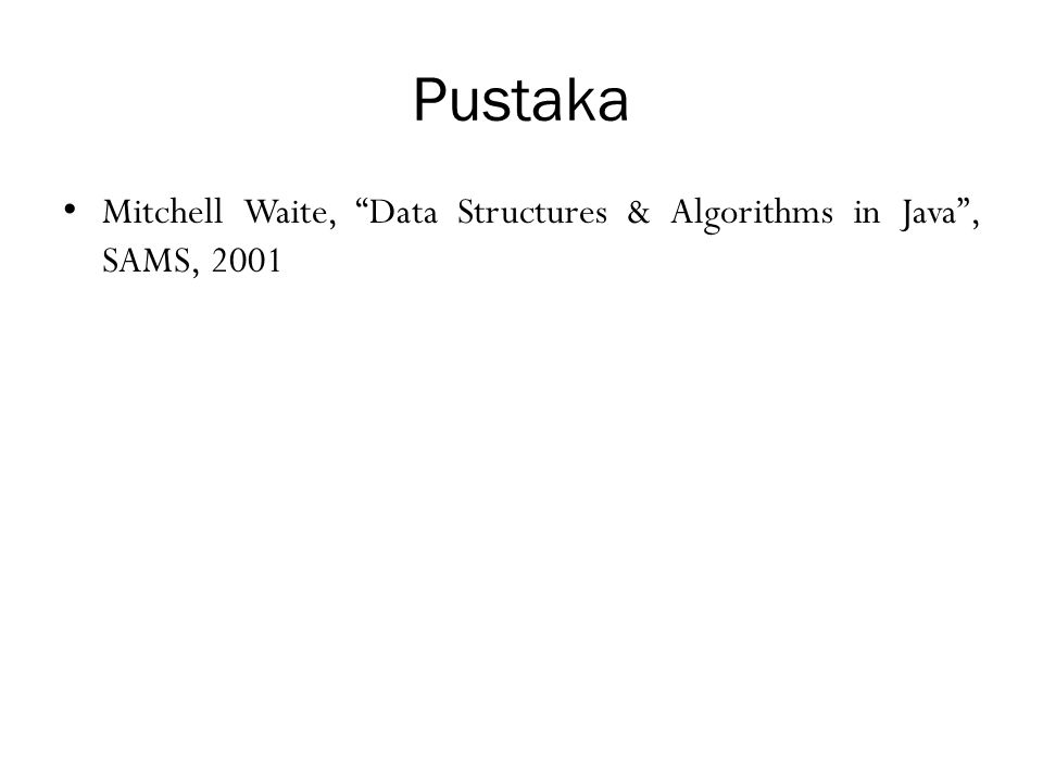 Pustaka Mitchell Waite, Data Structures & Algorithms in Java , SAMS, 2001