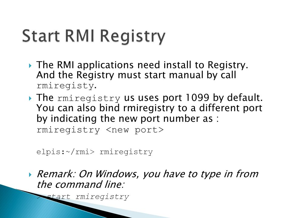 Start RMI Registry The RMI applications need install to Registry. And the Registry must start manual by call rmiregisty.