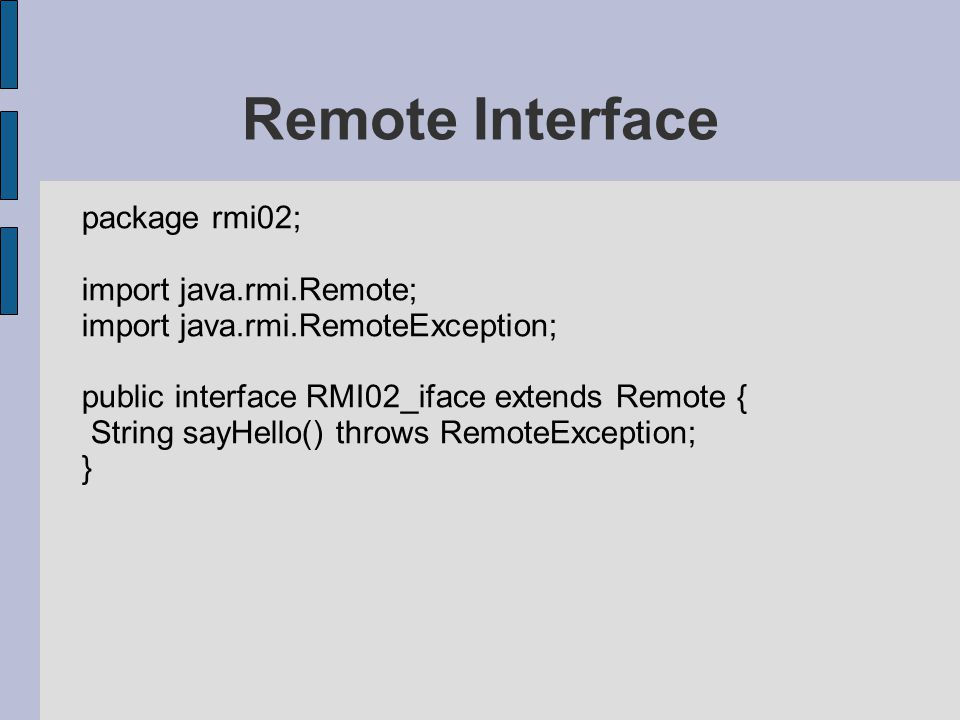 Remote Interface package rmi02; import java.rmi.Remote;