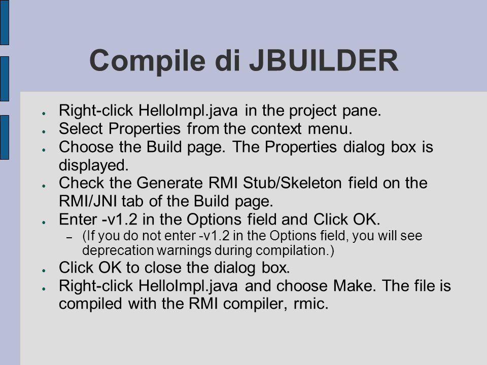Compile di JBUILDER Right-click HelloImpl.java in the project pane.