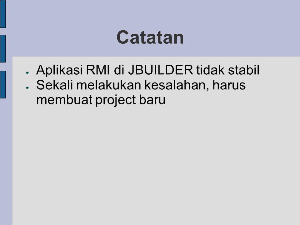 Catatan Aplikasi RMI di JBUILDER tidak stabil