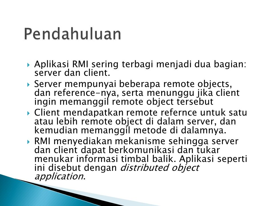 Pendahuluan Aplikasi RMI sering terbagi menjadi dua bagian: server dan client.