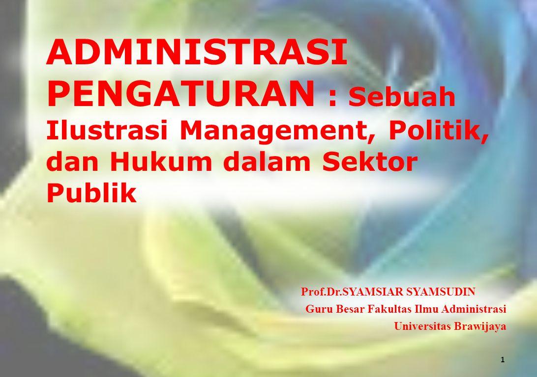 ADMINISTRASI PENGATURAN : Sebuah Ilustrasi Management, Politik, dan Hukum dalam Sektor Publik
