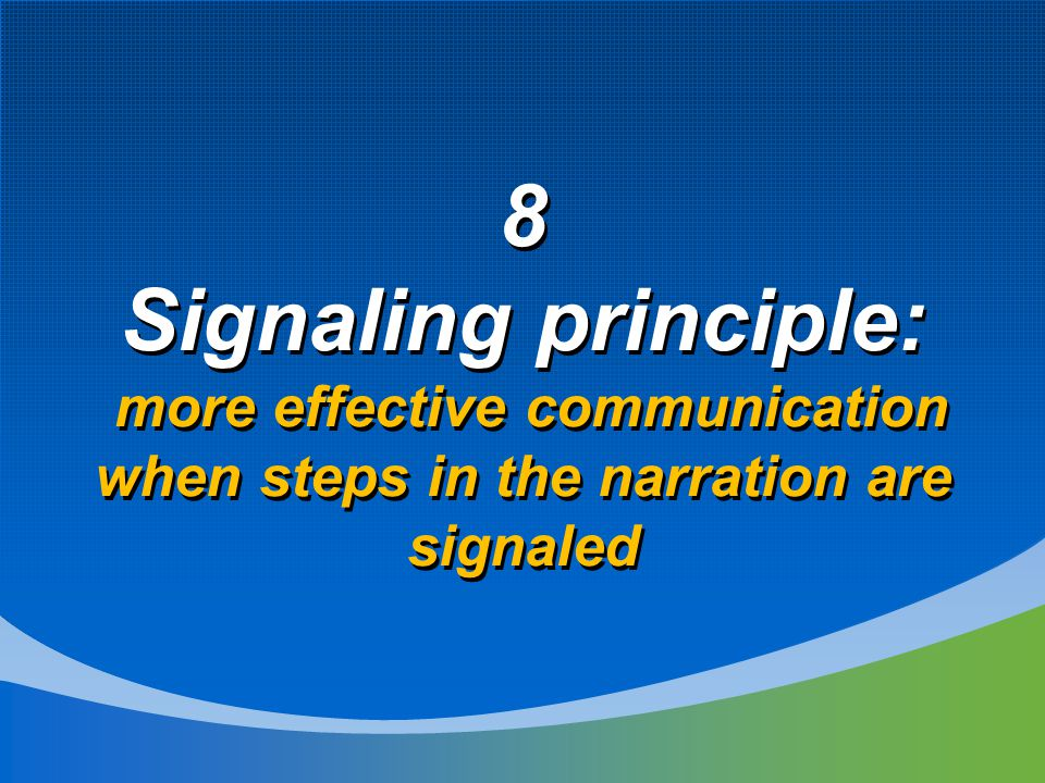 8 Signaling principle: more effective communication when steps in the narration are signaled