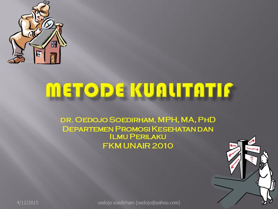 METODE KUALITATIF dr. Oedojo Soedirham, MPH, MA, PhD