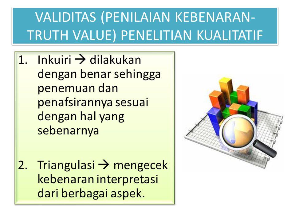 VALIDITAS (PENILAIAN KEBENARAN-TRUTH VALUE) PENELITIAN KUALITATIF