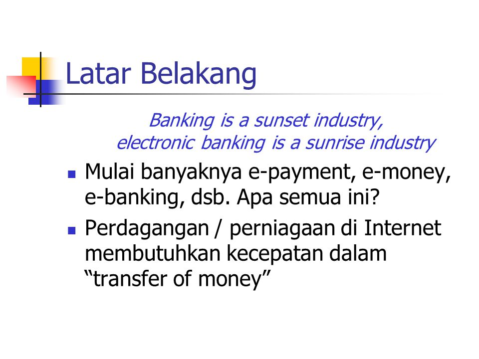Banking is a sunset industry, electronic banking is a sunrise industry