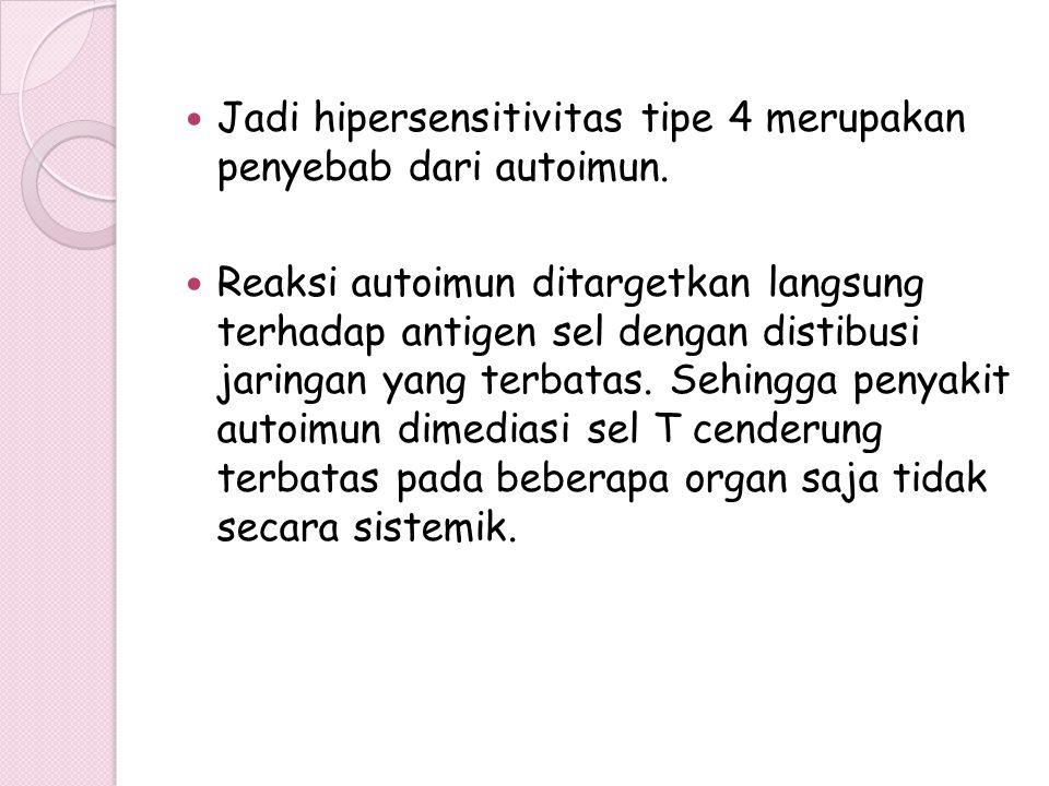 Jadi hipersensitivitas tipe 4 merupakan penyebab dari autoimun.