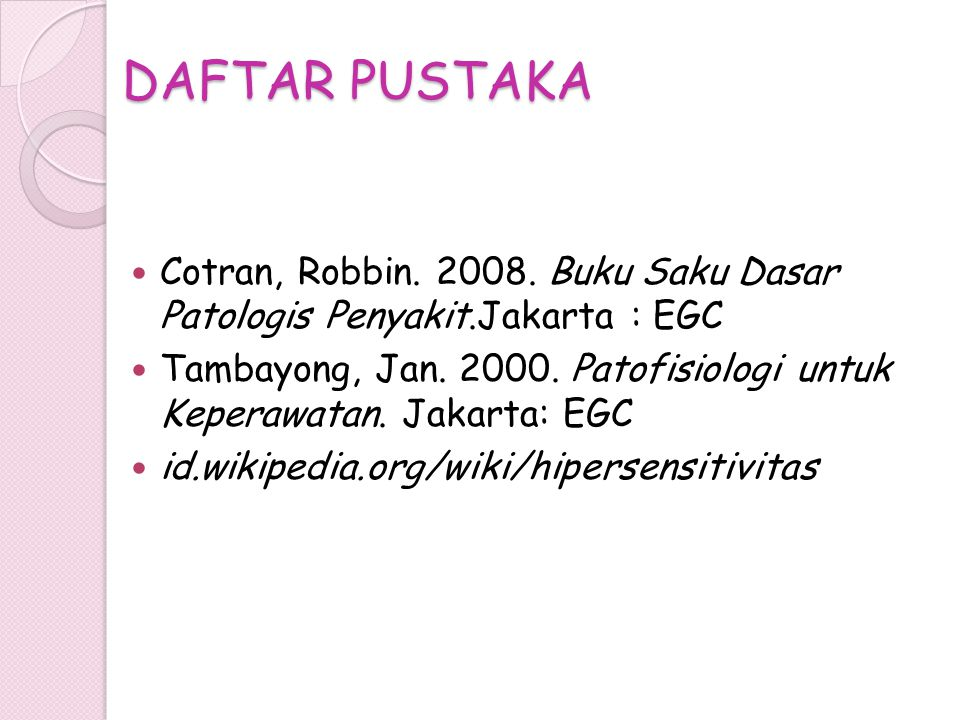 DAFTAR PUSTAKA Cotran, Robbin. 2008. Buku Saku Dasar Patologis Penyakit.Jakarta : EGC.