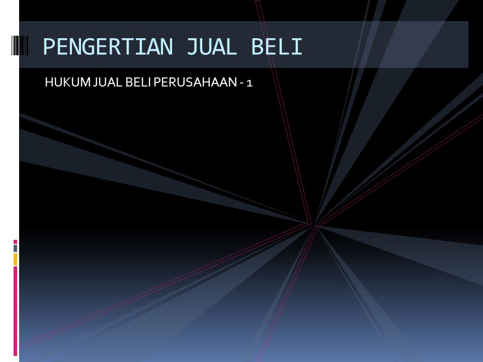 PENGERTIAN JUAL BELI HUKUM JUAL BELI PERUSAHAAN - 1