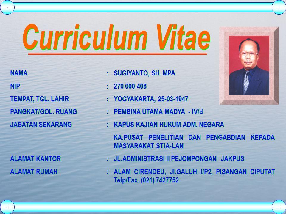 Curriculum Vitae NAMA : SUGIYANTO, SH. MPA NIP : 270 000 408