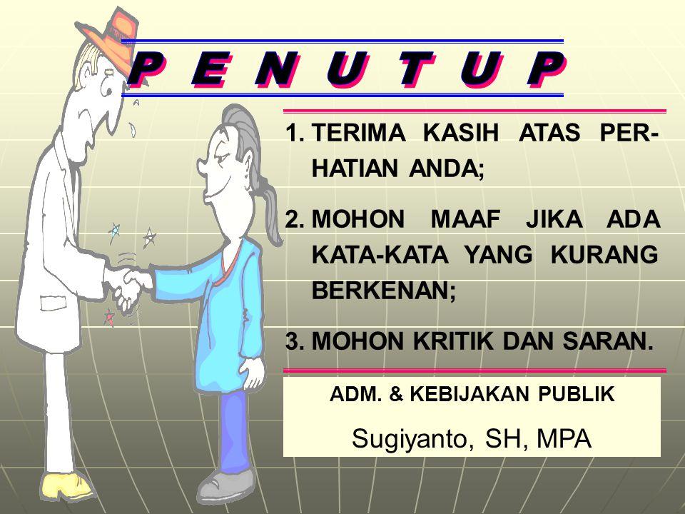 P E N U T U P Sugiyanto, SH, MPA TERIMA KASIH ATAS PER-HATIAN ANDA;