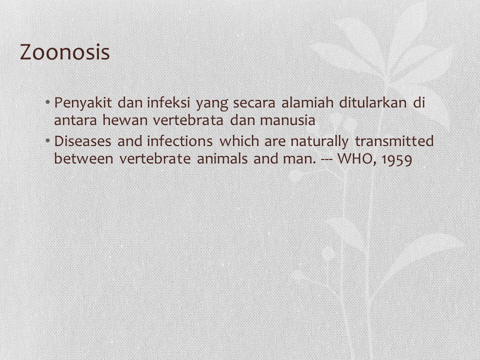 Zoonosis Penyakit dan infeksi yang secara alamiah ditularkan di antara hewan vertebrata dan manusia.