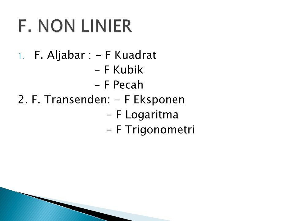 F. NON LINIER F. Aljabar : - F Kuadrat - F Kubik - F Pecah