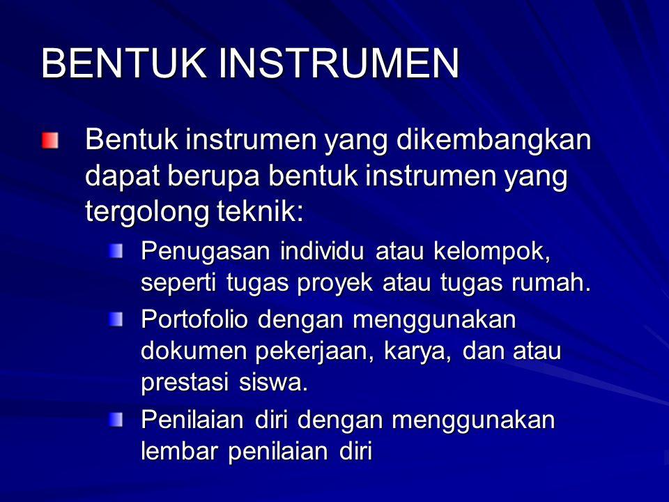 BENTUK INSTRUMEN Bentuk instrumen yang dikembangkan dapat berupa bentuk instrumen yang tergolong teknik: