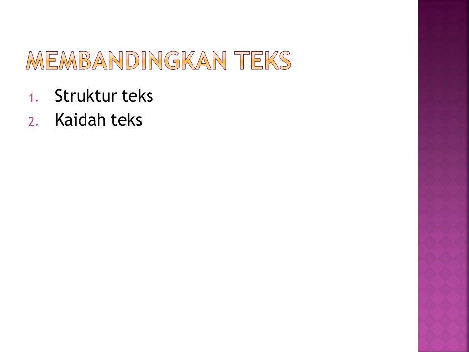 Membandingkan teks Struktur teks Kaidah teks
