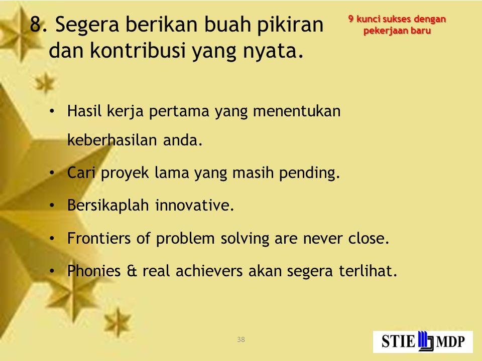8. Segera berikan buah pikiran dan kontribusi yang nyata.