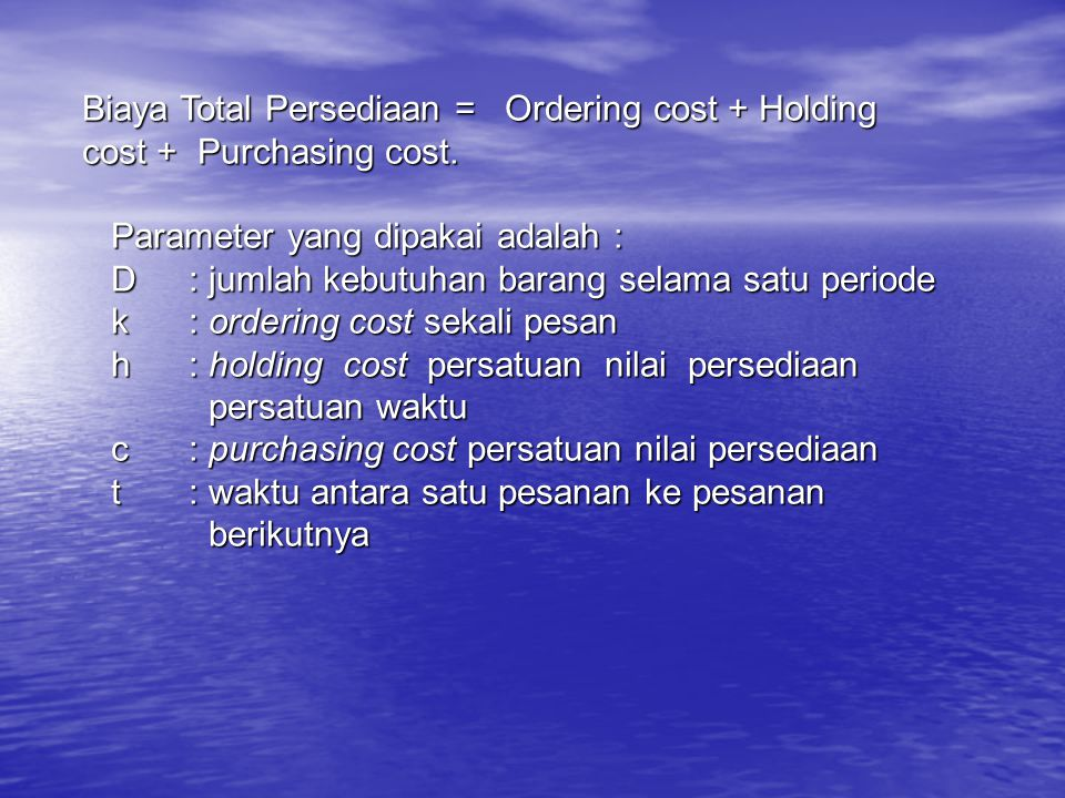 Biaya Total Persediaan = Ordering cost + Holding cost + Purchasing cost.