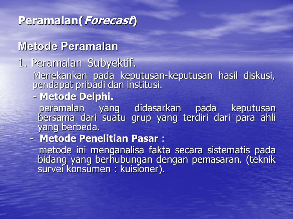 Peramalan(Forecast) Metode Peramalan 1. Peramalan Subyektif.