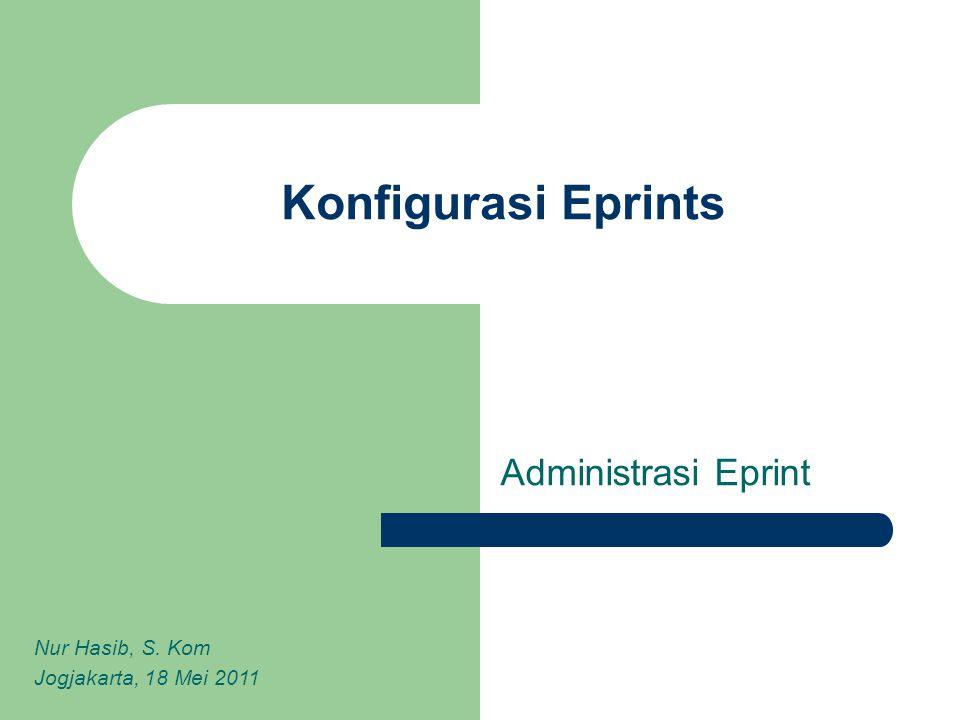 Konfigurasi Eprints Administrasi Eprint Nur Hasib, S. Kom