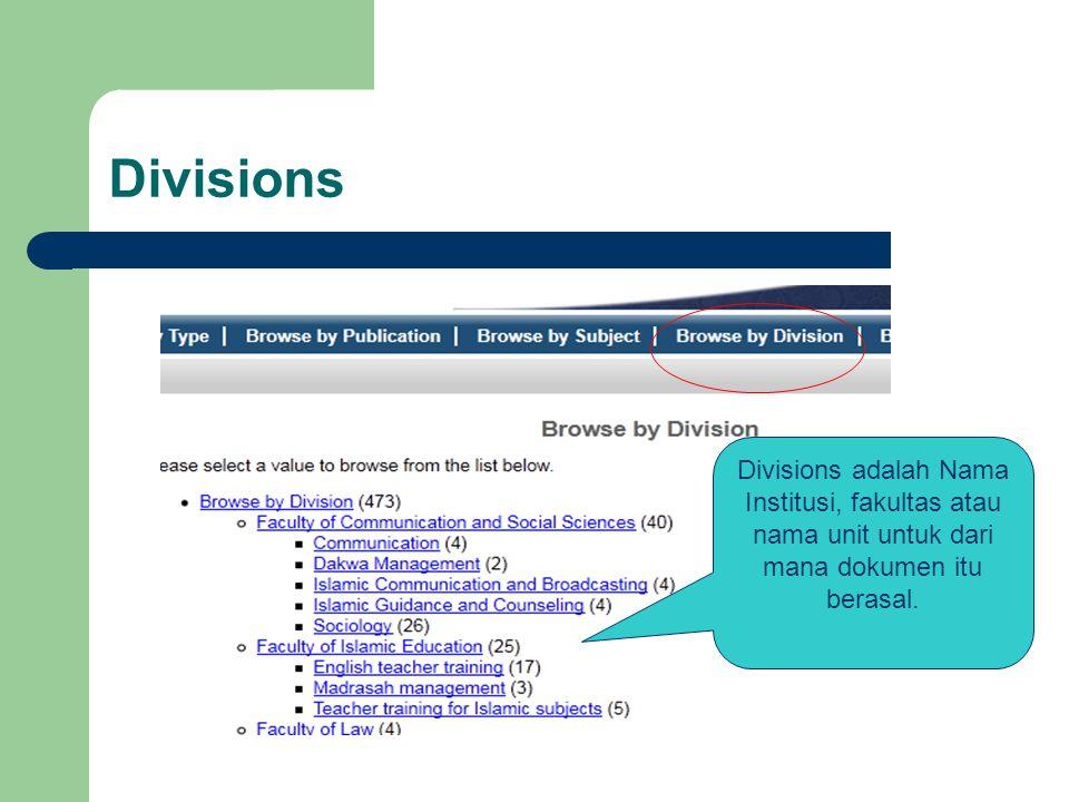 Divisions Divisions adalah Nama Institusi, fakultas atau nama unit untuk dari mana dokumen itu berasal.