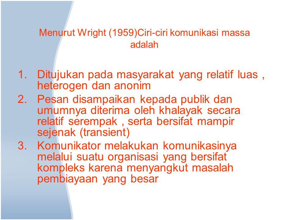 Menurut Wright (1959)Ciri-ciri komunikasi massa adalah