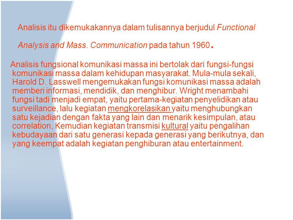 Analisis itu dikemukakannya dalam tulisannya berjudul Functional Analysis and Mass. Communication pada tahun 1960.