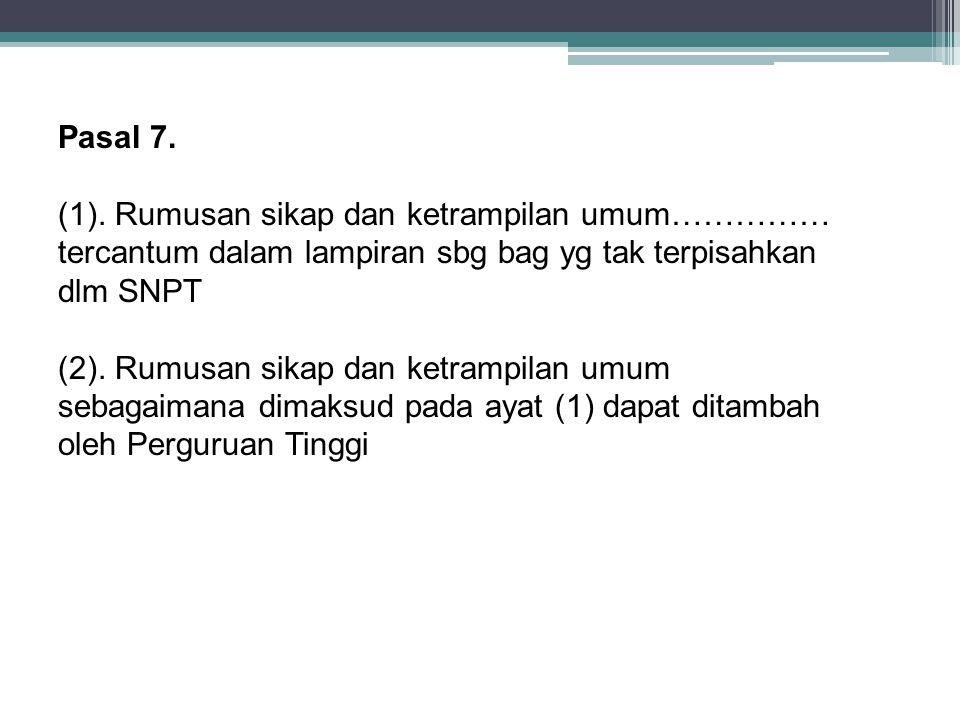 Pasal 7. (1). Rumusan sikap dan ketrampilan umum…………… tercantum dalam lampiran sbg bag yg tak terpisahkan dlm SNPT.