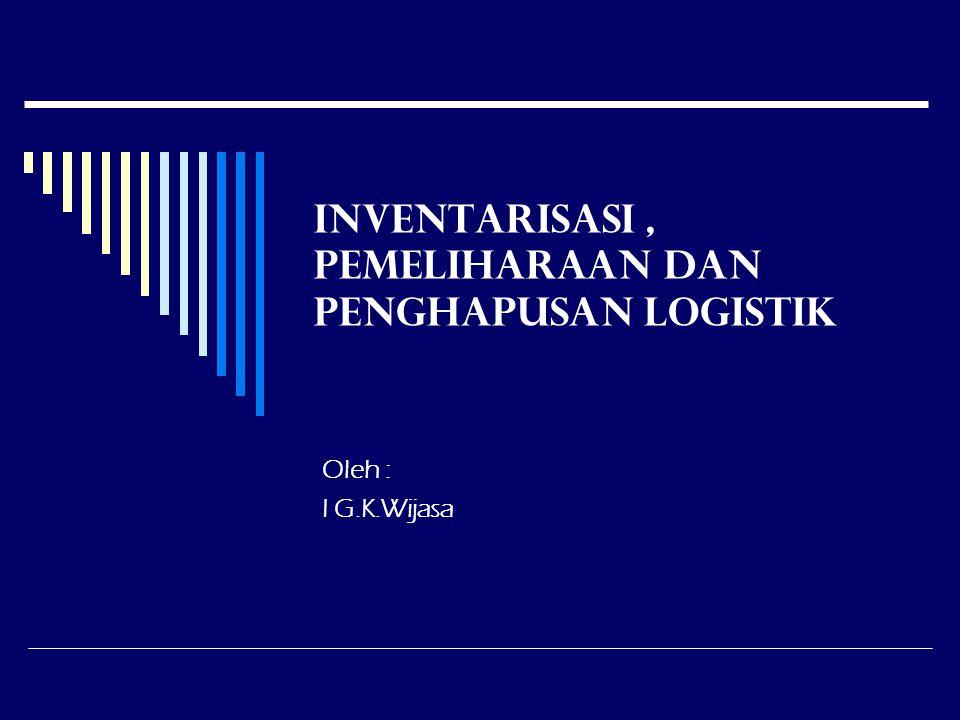 Inventarisasi , Pemeliharaan dan Penghapusan Logistik